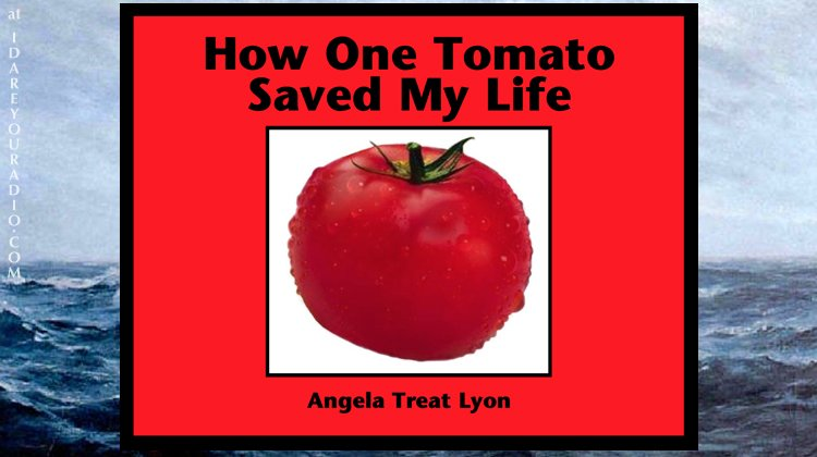How One Tomato Saved My Life When I Thought I was A-Goner