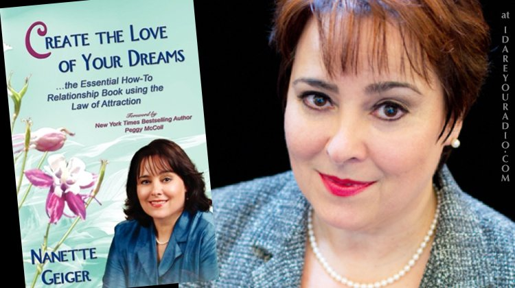 Nanette Geiger: How to Create the Love of Your Dreams!