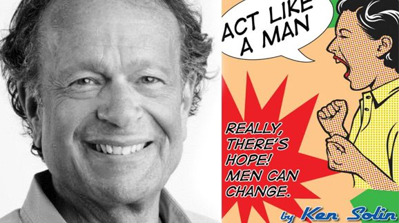 "Ken Solin: Men's Activist & Author: ""Act Like A Man"""