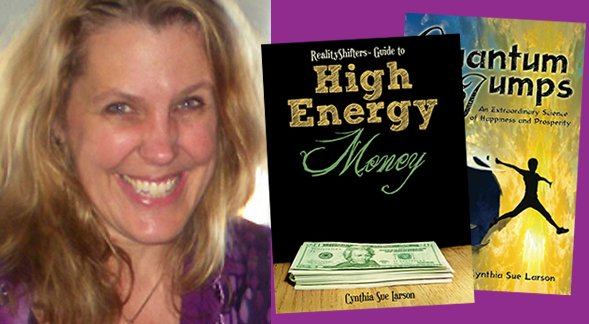 Cynthia Sue Larson: Quantum Jumps and High Energy Money