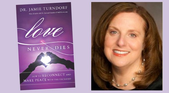 Dr. Jamie Turndorf (Dr. Love) Amazing After-Death Surprise!